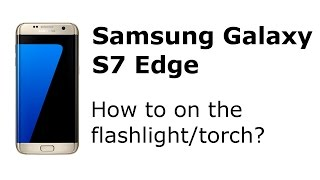 Samsung Galaxy S7 Edge: How to on the flashlight/torch/lamp?