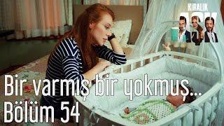 Kiralık Aşk 54. Bölüm - Bir Varmış Bir Yokmuş...