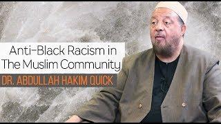 Anti-Black Racism in The Muslim Community | Dr. Abdullah Hakim Quick