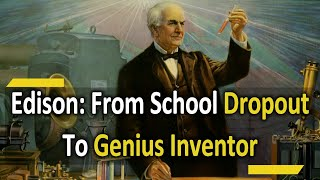 Thomas Alva Edison: From School Dropout To Genius Inventor Of Light Bulb | Motivational Biography