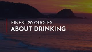 Finest 20 Quotes About Drinking / Inspiring Quotes / Awesome Quotes