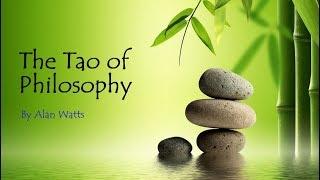 Alan Watts   The Tao Of Philosophy