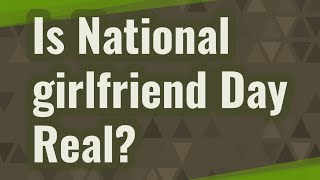 Is National girlfriend Day Real?