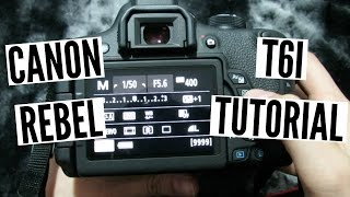 Canon Rebel T6i (750D) Tutorial/Walkthrough