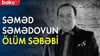Xalq artisti Səməd Səmədov vəfat etdi - Baku TV