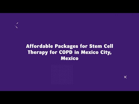 Affordable Packages for Stem Cell Therapy for COPD in Mexico City, Mexico