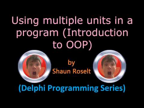 Delphi Programming Series: 51.0 – Using multiple units in a program (Introduction to OOP)