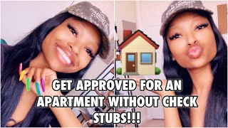 GET APPROVED FOR AN APARTMENT WITHOUT PAY CHECKS!!!