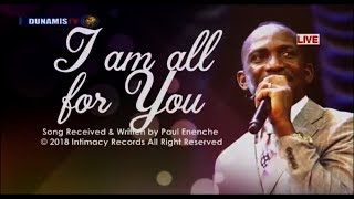 I Am All For YOU [SONG] By Dr Pastor Paul Enenche