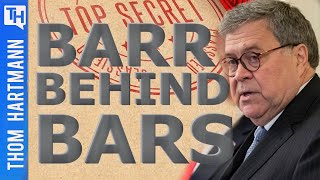 Democracy Needs Barr Behind Bars To Survive