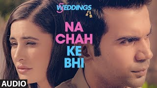 Full Audio: Na Chah Ke Bhi | 5 Weddings |Nargis Fakhri  Rajkummar Rao | Vishal Mishra |Shirley Setia
