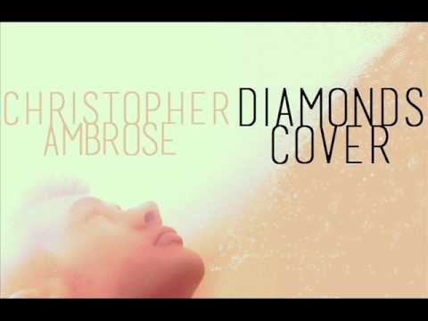 Rihanna - Diamonds (Cover) by Christopher Ambrose