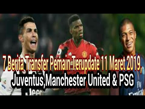 7 Berita Transfer Pemain Terupdate 11 Maret 2019, Juventus,Manchester United & PSG