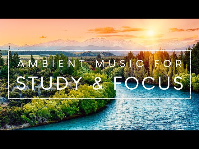 3 Hours Of Ambient Music For Concentration To Help Study And Concentrate