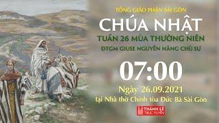 🔴Thánh Lễ Trực Tuyến | 7:00 | CHÚA NHẬT 26 THƯỜNG NIÊN | NGÀY 26-9-2021 | NHÀ THỜ ĐỨC BÀ SÀI GÒN