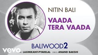 Vaada Tera Vaada - Baliwood 2 | Nitin Bali | Official Audio