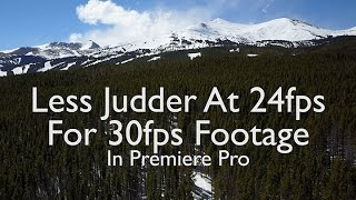 How to apply 30fps pan footage to 24 fps timelines for less Judder - In Premiere Pro