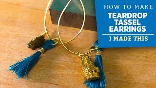 How To Make Teardrop Tassel Earrings | I Made This