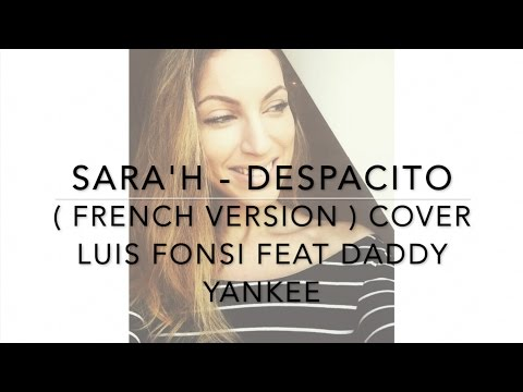 DESPACITO ( FRENCH VERSION ) LUIS FONSI FT. DADDY YANKEE ( SARA'H COVER )