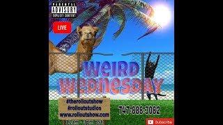 Weird Wednesday 7-18-18 w/TDP Part 1