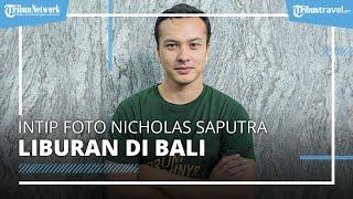 Nicholas Saputra Trending di Twitter, Intip Foto-fotonya saat Liburan di Bali