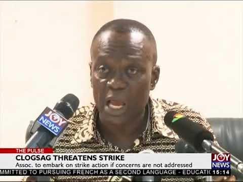 CLOGSAG Threatens Strike - The Pulse on JoyNews (17-5-18)