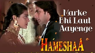 Marke Bhi Laut Aayenge - Full Song | Hameshaa | Abhijeet | Saif Ali Khan & Kajol | Hindi Sad Song