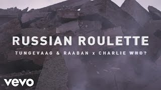 Tungevaag & Raaban, Charlie Who? - Russian Roulette