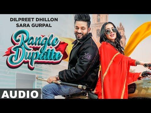 Rangle Dupatte (Full Audio) | Dilpreet Dhillon | Sara Gurpal | Latest Punjabi Songs 2019