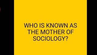 WHO IS KNOWN AS THE MOTHER OF SOCIOLOGY?