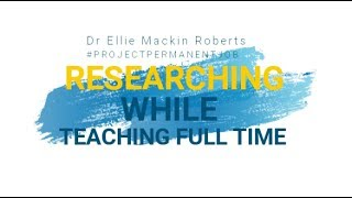 Getting research done in a Teaching-only post   Project Permanent Job   Ellie Mackin Roberts
