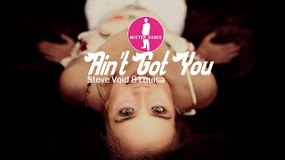 Steve Void & Louisa   Ain't Got You [Electronic Dance Pop Music]