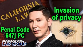 """When is """"Invasion of Privacy"""" a crime? (Penal Code 647j)"""