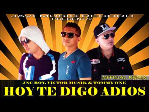 Victor Musik Ft. Jnc Boy & Tommy One - Hoy te digo adiós (Official Remix)