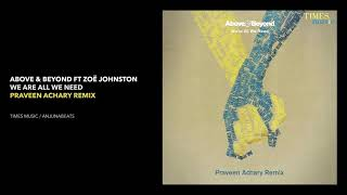 Above & Beyond Ft Zoe Johnston   We Are All We Need (Praveen Achary Remix)