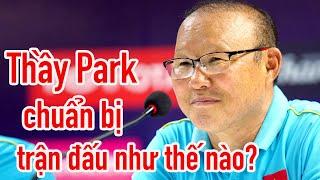 HLV Park Hang Seo chuẩn bị trận đấu cho Quang Hải - Công Phượng - Văn Toàn ntn?