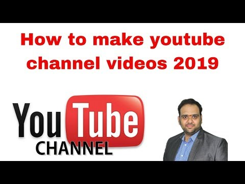 How to make youtube channel videos 2019