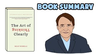 The Art Of Thinking Clearly By Rolf Dobelli | Book Review & Summary
