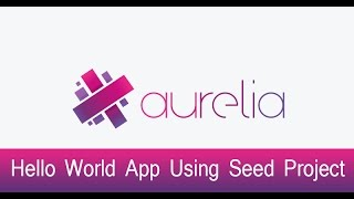 Aurelia Lecture 2 - Hello World App Using Seed Project