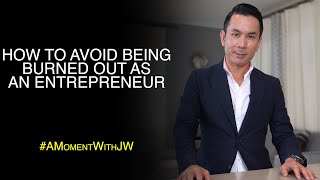 A Moment With Jw | How To Avoid Being Burned Out As An Entrepreneur