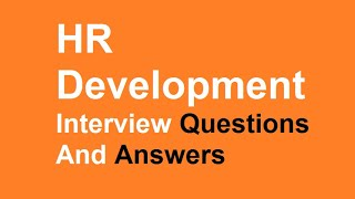 HR Development Interview Questions And Answers