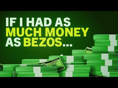 What Would You do with Jeff Bezos Money?