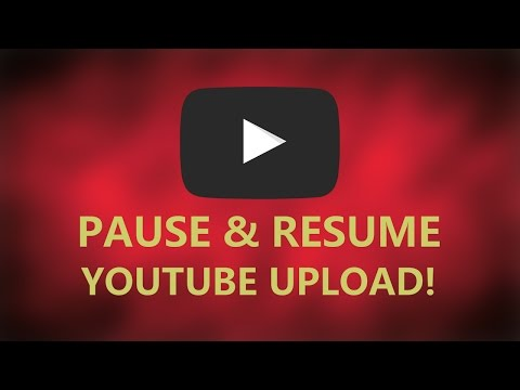 Video How to - Pause & Resume YouTube upload!