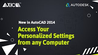 New in AutoCAD 2014: Access Your Personalized Settings from any Computer