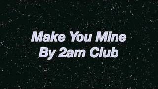 Make You Mine - 2am Club