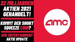 AMC Entertainment Aktie Update - 22 Milliarden Aktien 2021 gehandelt! Kommt der Short Squeeze Coin?