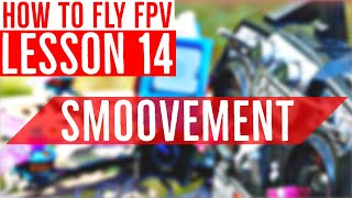 Lesson 14: How (and Why) to Fly SMOOTHLY - FPV Drone Flight Training