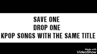 SAVE ONE, DROP ONE. KPOP SONGS WITH THE SAME TITLE
