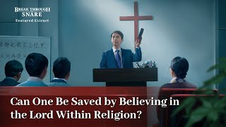 Can One Be Saved by Believing in the Lord Within Religion?