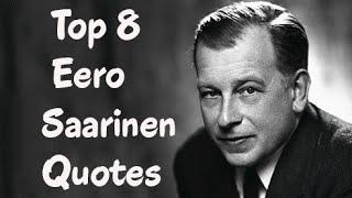 Top 8 Eero Saarinen Quotes -  The  Finnish American architect & industrial designer